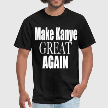 make kanye great again boyfriend t shirts - Men's T-Shirt