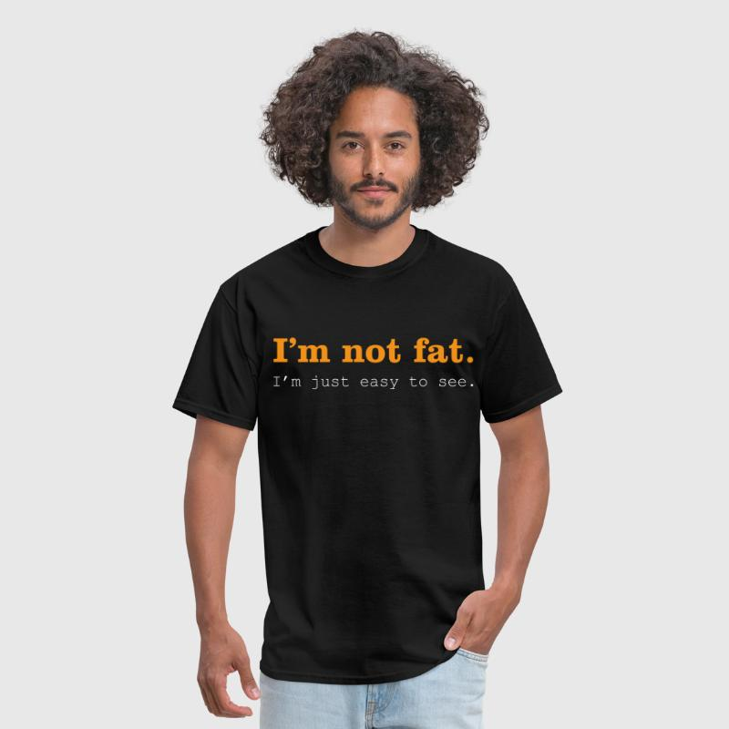 I'm Not Fat. I'm Just Easy To See. - Men's T-Shirt