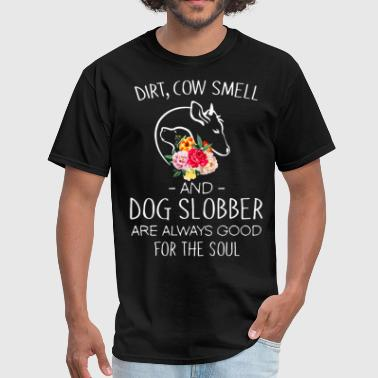 dirt cow smell and dog slobber are always good for - Men's T-Shirt