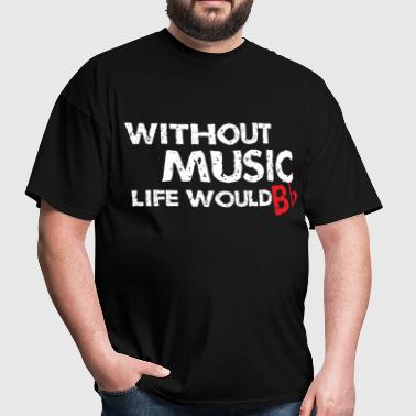 Without Music, Life Would B Flat - Men's T-Shirt