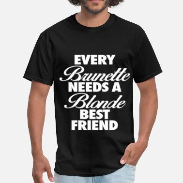 Blonde Every Brunette Needs A Blonde Best Friend - Men's T-Shirt
