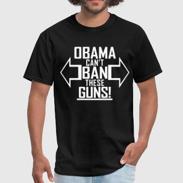 Pro Obama OBAMA Can t BAN These GUNS Pro Gun Rights 2nd Amen - Men's T-Shirt