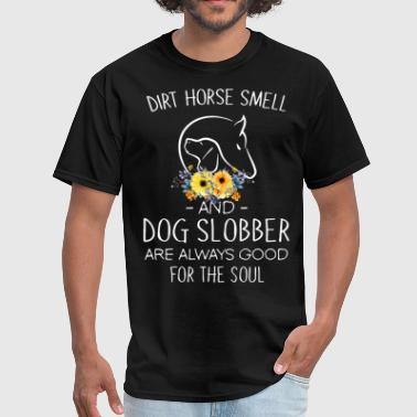 Stupid Long Horses dirt horse smell and dog slobber are always good f - Men's T-Shirt
