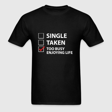 Single Taken Too Busy Enjoying Life - Men's T-Shirt