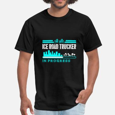 Ice Road Truckers The Best Ice Road Trucker In Progress - Men's T-Shirt