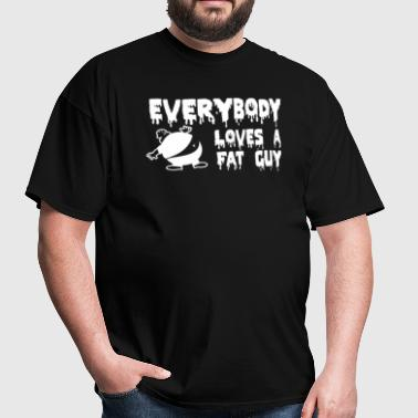 Everybody Loves a Fat Guy - Men's T-Shirt