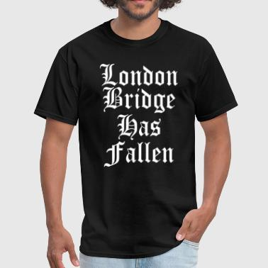 London Has Fallen London Bridge Has Fallen - Men's T-Shirt