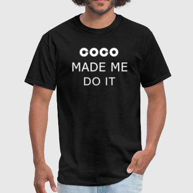 COCO MADE ME DO IT - Men's T-Shirt