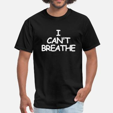 Cant I CAN'T BREATHE - Men's T-Shirt