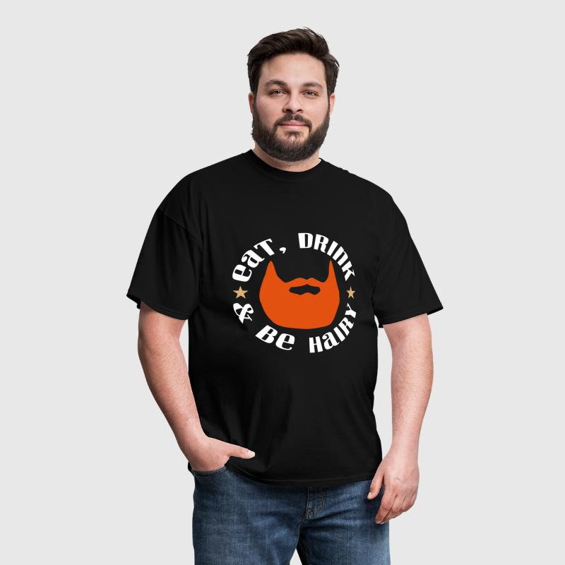 Eat Drink And Be Hairy - Men's T-Shirt