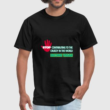 STOP CONTRIBUTING TO THE CRUELTY IN THE WORLD. GO - Men's T-Shirt