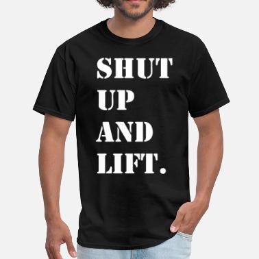 Shut Up And Lift Shut Up and Lift. - Men's T-Shirt