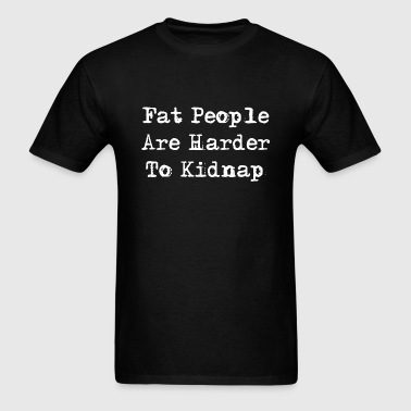 Fat people are harder to kidnap - Men's T-Shirt