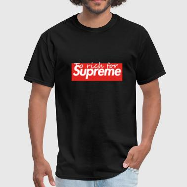 To Rich For Supreme (Black) - Men's T-Shirt