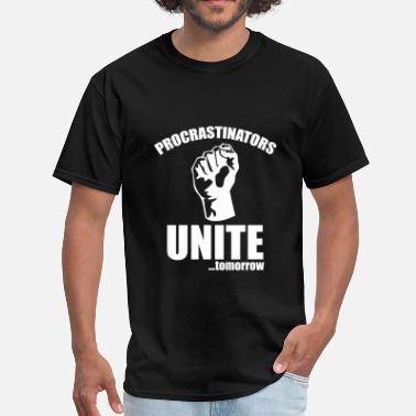 Procrastinators Unite Tomorrow Procrastinators Unite ... Tomorrow - Men's T-Shirt