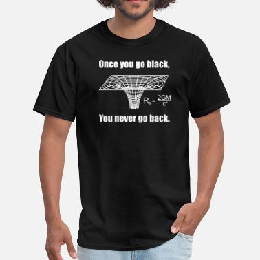 Astrophysics Once You Go Black... - Men's T-Shirt