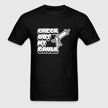 Check Out My Caulk - Men's T-Shirt
