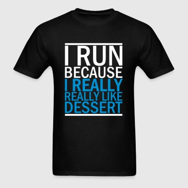 I Run Because I Really Really Like Dessert - Men's T-Shirt