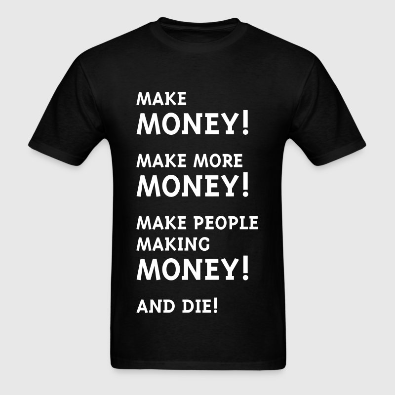 Make Money! Make More Money! - Men's T-Shirt