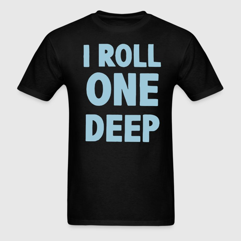 I ROLL ONE DEEP - Men's T-Shirt