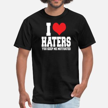 I Love My Haters I LOVE HATER - Men's T-Shirt
