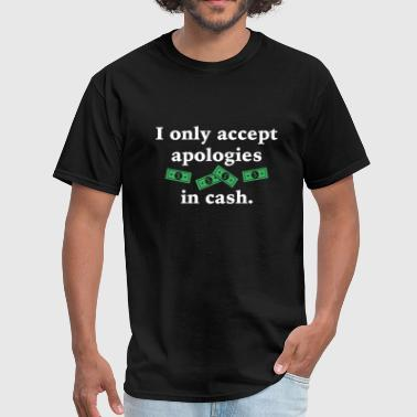 Accept Apologies In Cash - Men's T-Shirt