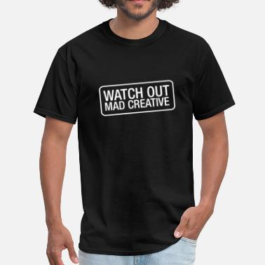Watch Out Watch Out Mad Creative - Men's T-Shirt