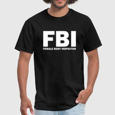 FBI Female Body Inspector - Men's T-Shirt