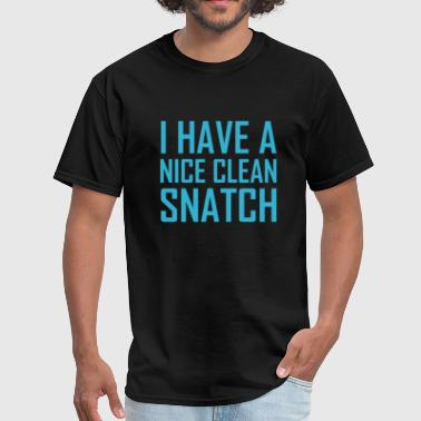 Nice Snatch I Have A Nice Clean Snatch - Men's T-Shirt