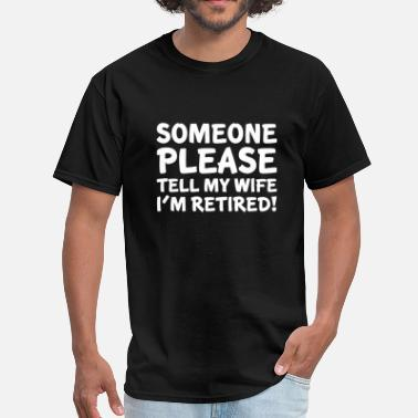 Tell Tell My Wife I'm Retired - Men's T-Shirt