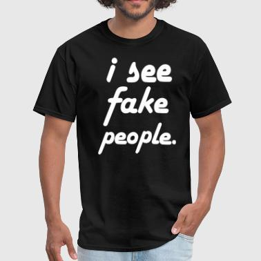 Not Fake I SEE FAKE PEOPLE - Men's T-Shirt