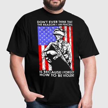 Dont Ever Think That I Am Peaceful Veteran - Men's T-Shirt