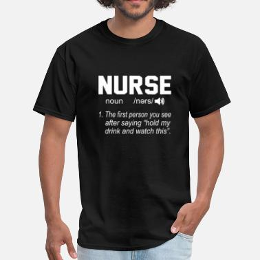 Person Nurse The first person you see after saying hold m - Men's T-Shirt