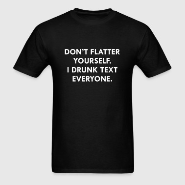 Don't Flatter Yourself - Men's T-Shirt