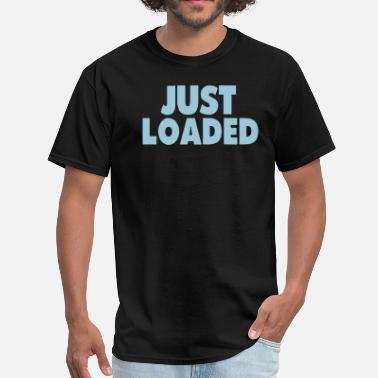 Loaded For Bear JUST LOADED - Men's T-Shirt