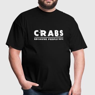 Crabs, Because People Suck - Crab - Men's T-Shirt