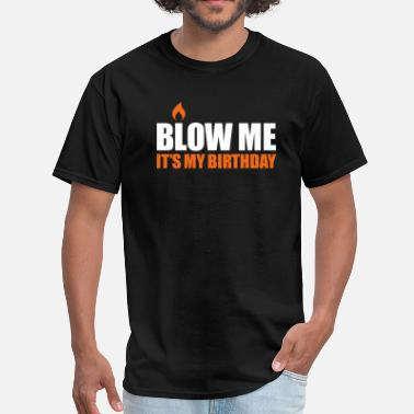 My Birthday Blow me It's my birthday - Men's T-Shirt
