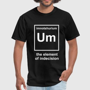 Element Of Indecision - Men's T-Shirt