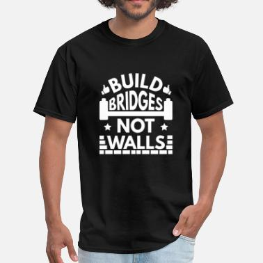 Build Bridges Not Walls Build Bridges Not Walls - Men's T-Shirt