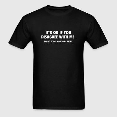 It's Ok To Disagree With Me - Men's T-Shirt