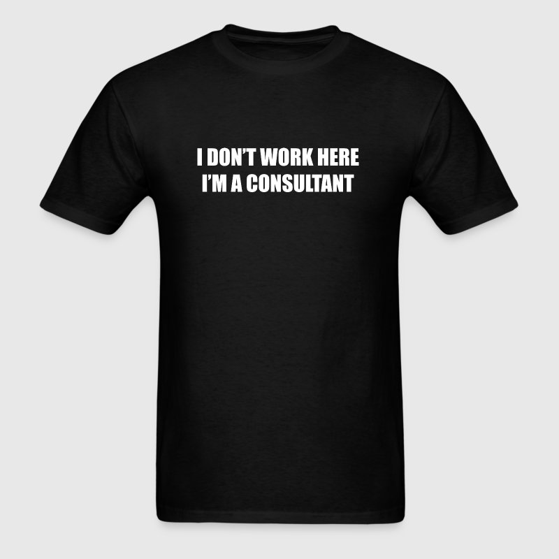 I Don't Work Here. I'm A Consultant. - Men's T-Shirt