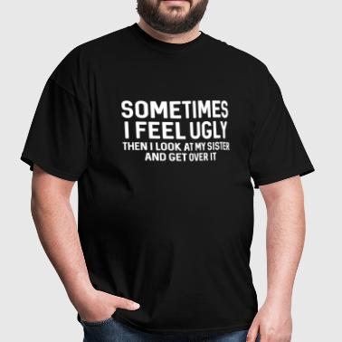 Sometimes I Feel Ugly - Men's T-Shirt