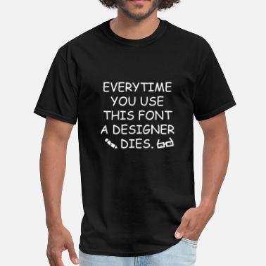 Comic Sans Everytime You Use This Font - Men's T-Shirt