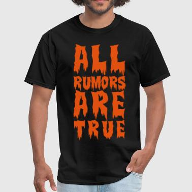 Sex Bloody all rumors are true  - Men's T-Shirt