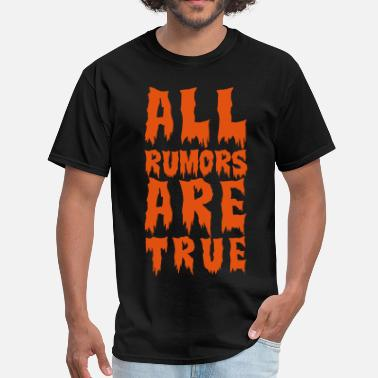 Satire all rumors are true  - Men's T-Shirt