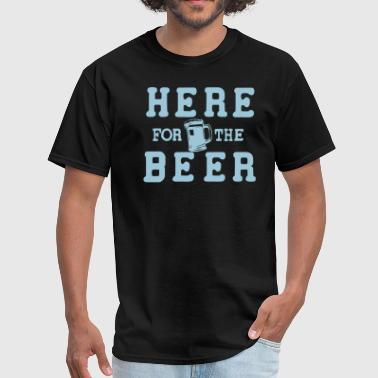 Here For The Beer HERE FOR THE BEER - Men's T-Shirt