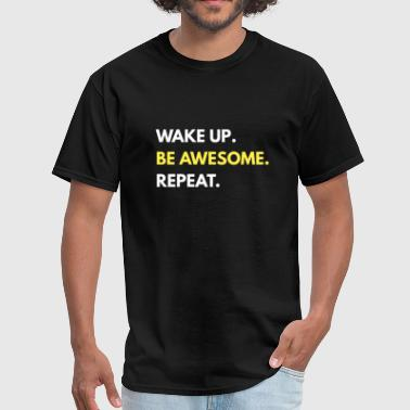 Wake Up Be Awesome Repeat - Men's T-Shirt
