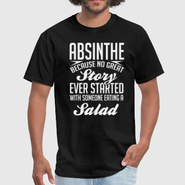 Absinthe No Great Story Started With Salad T-Shirt - Men's T-Shirt