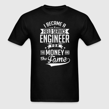 Field Service Engineer Money And Fame - Men's T-Shirt