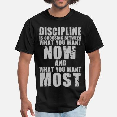 Discipline Discipline Is Choosing NOW vs MOST Want - Men's T-Shirt